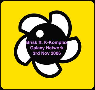 Brisk on Galaxy Radio Featuring K-Komplex, 3rd Nov 2006