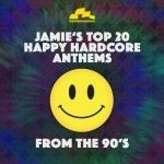 Jamie's Top 20 Happy Hardcore Anthems from the 90's